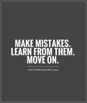 Make mistakes. Learn from them. Move on Picture Quote #1