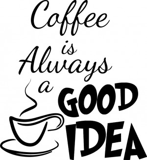 Coffee is Always a Good Idea Decor vinyl wall decal quote sticker ...