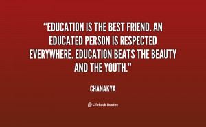 Education is the best friend. An educated person is respected ...