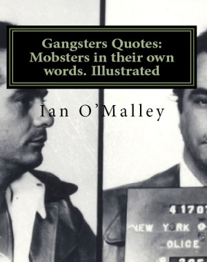 Gangster Quotes For Guys Mafia gangsters in their own