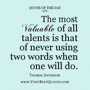 The most valuable of all talents is that of never using two words when ...