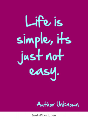 Life is simple, its just not easy. Author Unknown popular life quotes
