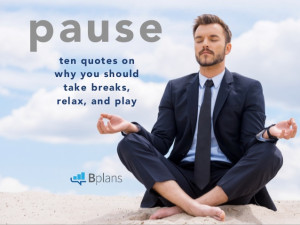 Pause: 10 Quotes on Why You Should Take Breaks, Relax, and Play