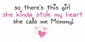 So there's this girl, she kinds stole my heart, she calls me Mummy!