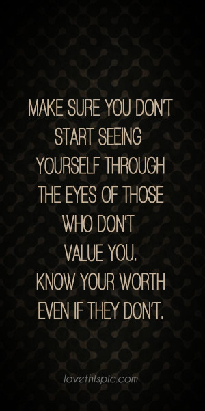 ... worth pinterest pinterest quotes wisdom quotes know your your eyes