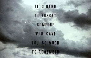 Will never forget, just have to move on.
