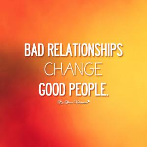 Bad relationships change good people. (Source: .