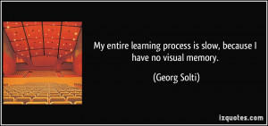 My entire learning process is slow, because I have no visual memory ...