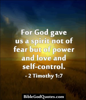 For God gave us a spirit not of fear but of power and love and self ...