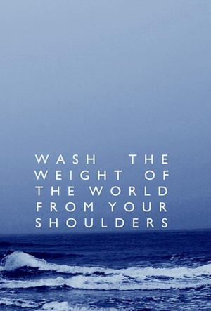 """WASH THE WEIGHT OF THE WORLD FROM YOUR SHOULDERS. """" ~ Author Unknown ..."""
