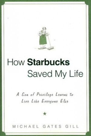 How Starbucks Saved My Life: A Son of Privilege Learns to Live Like ...