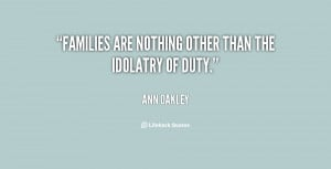 quote Ann Oakley families are nothing other than the idolatry 27959