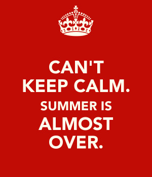 can-t-keep-calm-summer-is-almost-over-4.png