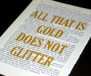All that is gold does not glitter - J.R.R. Tolkien quote on The ...