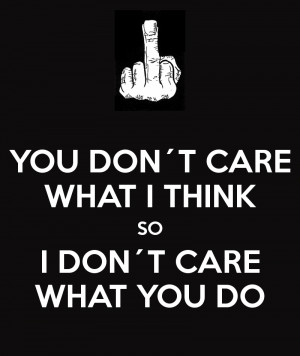 you-don-t-care-what-i-think-so-i-don-t-care-what-you-do-1.png#i%20don ...