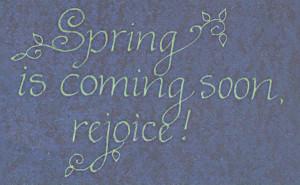 "Spring Is Coming Soon, Rejoice """