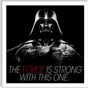 the force! Darth Vader - Star Wars Quote