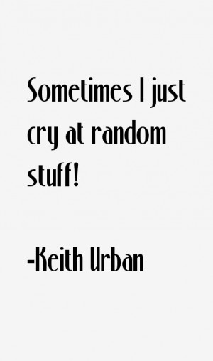 "Sometimes I just cry at random stuff!"""