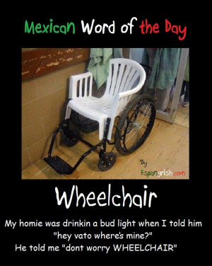 Mexican word of the day ~ Wheelchair: En Silla, English Funny ...