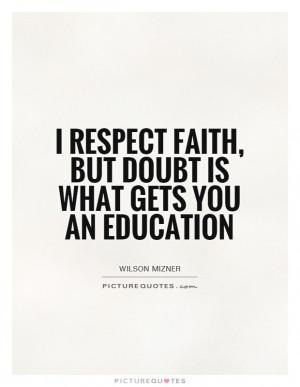 ... Quotes Respect Quotes Faith Quotes Doubt Quotes Wilson Mizner Quotes