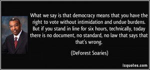 What we say is that democracy means that you have the right to vote ...
