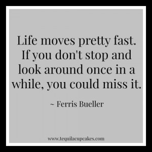life-moves-pretty-fast.-If-you-dont-stop-and-look-around-once-in-a ...