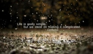 ... -really-simple-but-we-insist-on-making-it-complicated-Confucius-quote