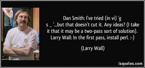 ... ). Larry Wall: In the first pass, install perl. :-) - Larry Wall