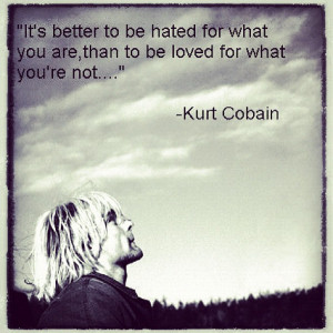Hate yourself for not being you. #quotes #kurtcobain #instagram (Taken ...