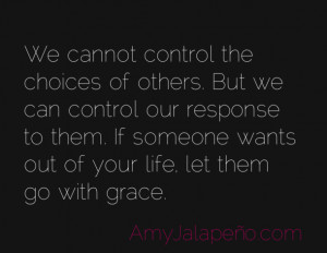 We Cannot Control the Choices Of Others But We Can Control Our ...
