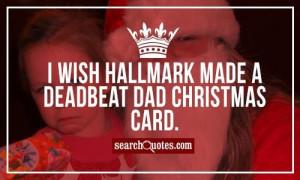 wish Hallmark made a Deadbeat Dad Christmas card.
