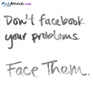 Dont-Facebook-your-Problem-Facebook-them-Quote.jpg