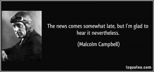 More Malcolm Campbell Quotes