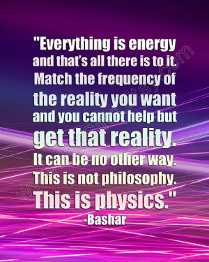 Everything is Energy * Inspirational Bashar Quote * New Age, Law of ...