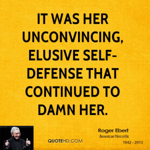 ... was her unconvincing, elusive self-defense that continued to damn her