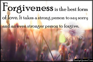 ... Strong Person To Say Sorry And An Even Stronger Person To Forgive