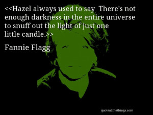 Fannie Flagg - quote-Hazel always used to say There's not enough ...