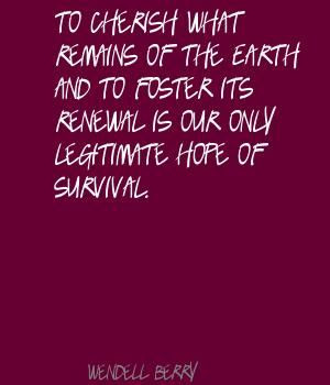 ... berry quotes | Wendell Berry To cherish what remains of the Earth