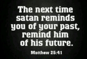 Rebuke satan always in the sweet name of Jesus and he will leave you ...