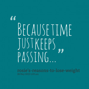 Quotes Picture: because time just keeps pbeeeeeeping