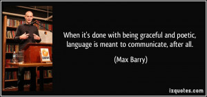 When it's done with being graceful and poetic, language is meant to ...