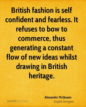 British fashion is self confident and fearless. It refuses to bow to ...