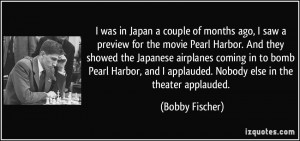 saw a preview for the movie Pearl Harbor. And they showed the Japanese ...