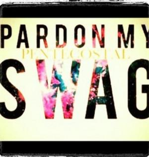 Pardon my pentecostal swag:D