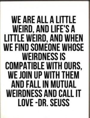 We are all a little weird...