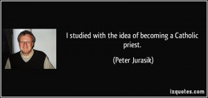studied with the idea of becoming a Catholic priest. - Peter Jurasik