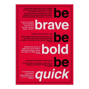 Be Brave. Be Bold. Be Quick. Motivational Quotes Posters