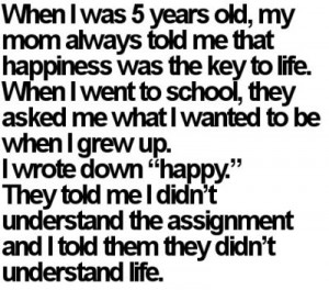 ... Mom Always Told Me That Happiness Was The Key To Life………~Clever
