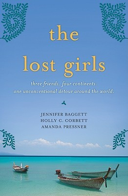 The Lost Girls: Three Friends. Four Continents. One Unconventional ...