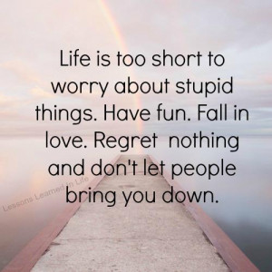 Regret nothing and don't let people bring you down